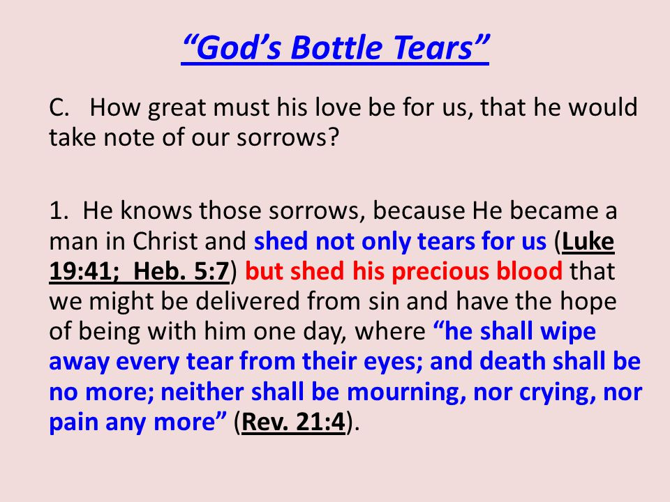 God's Bottle Tears C. How great must his love be for us, that he would take note of our sorrows.