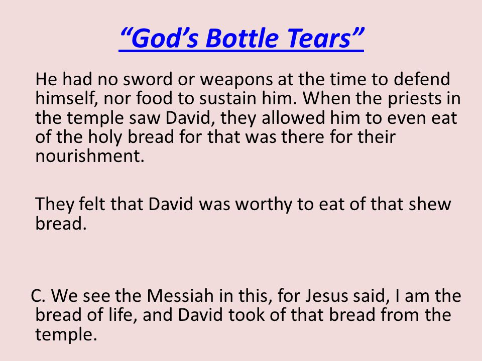 God's Bottle Tears He had no sword or weapons at the time to defend himself, nor food to sustain him.