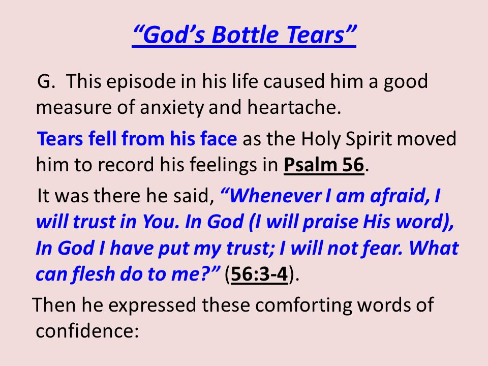 """God's Bottle Tears"" G. This episode in his life caused him a good measure of anxiety and heartache. Tears fell from his face as the Holy Spirit moved"