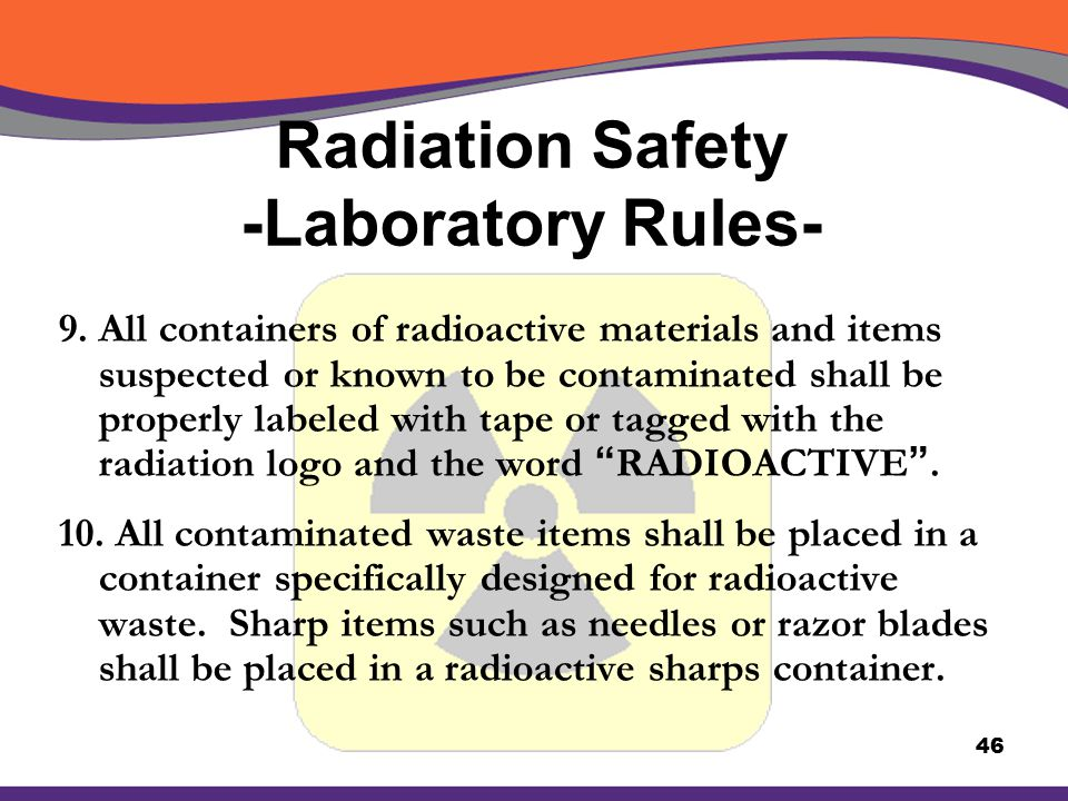 Radiation Safety -Laboratory Rules- 9. All containers of radioactive materials and items suspected or known to be contaminated shall be properly label