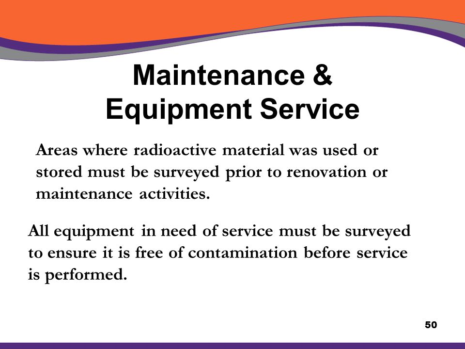 Maintenance & Equipment Service Areas where radioactive material was used or stored must be surveyed prior to renovation or maintenance activities. Al