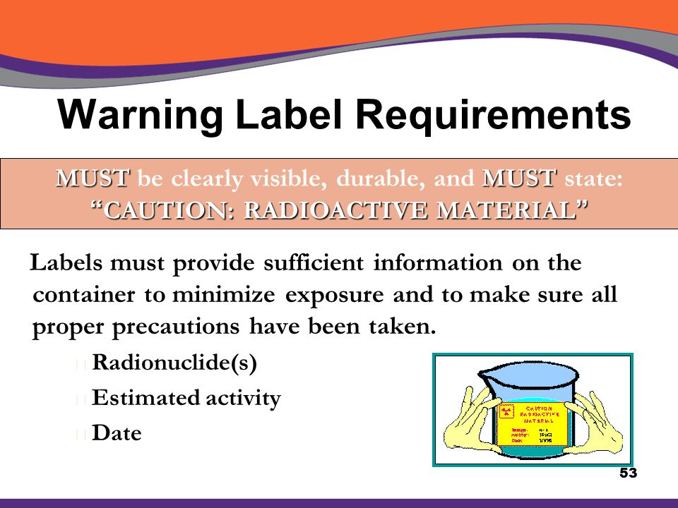 Warning Label Requirements Labels must provide sufficient information on the container to minimize exposure and to make sure all proper precautions ha