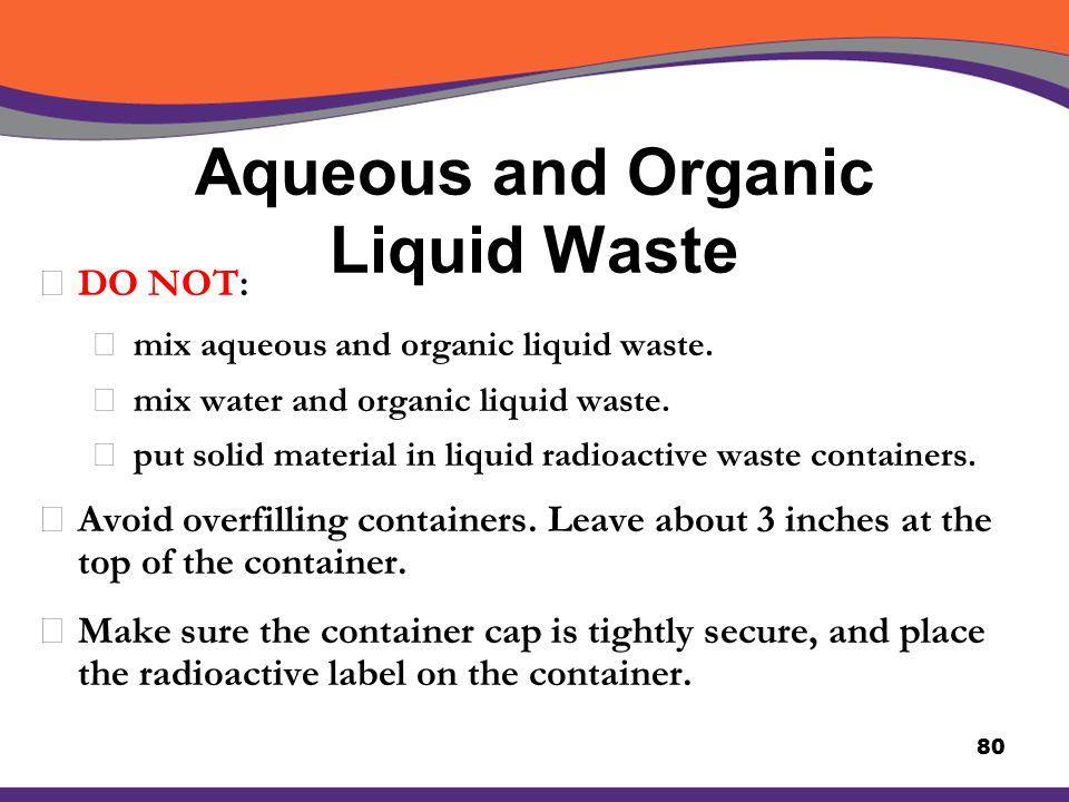 Aqueous and Organic Liquid Waste XDO NOT: å mix aqueous and organic liquid waste. å mix water and organic liquid waste. å put solid material in liquid