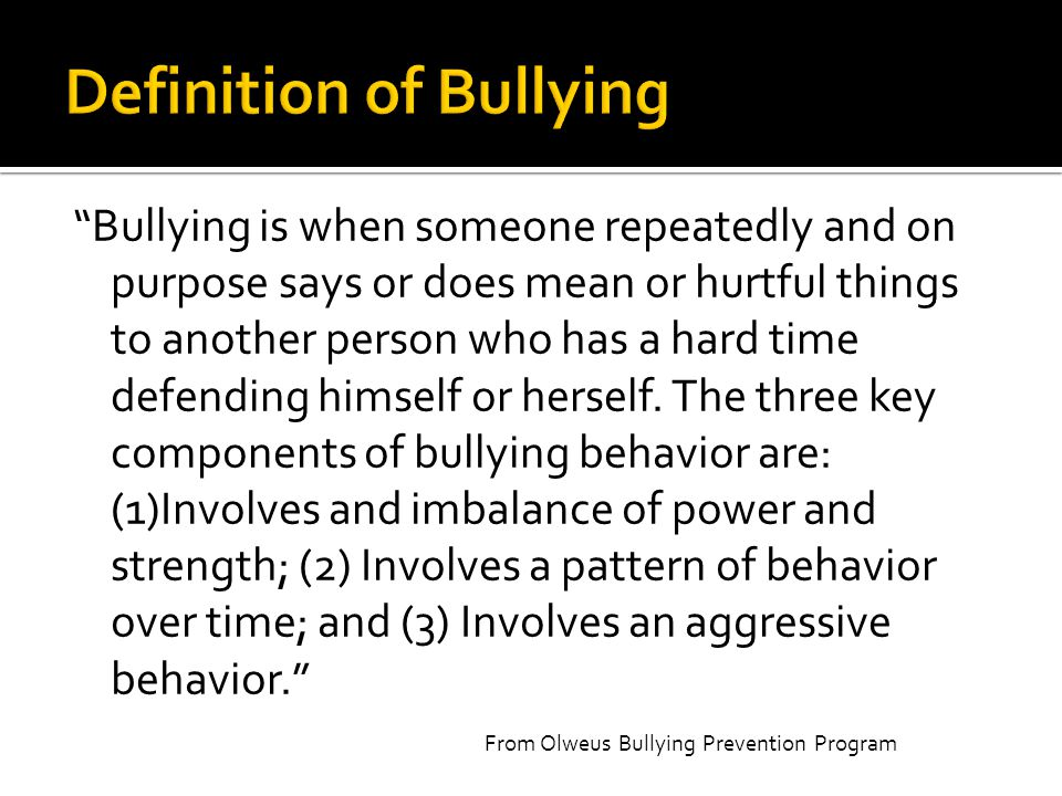 """Bullying is when someone repeatedly and on purpose says or does mean or hurtful things to another person who has a hard time defending himself or her"
