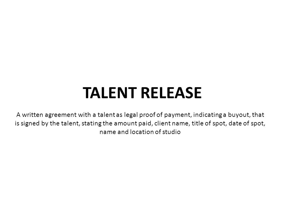 A written agreement with a talent as legal proof of payment, indicating a buyout, that is signed by the talent, stating the amount paid, client name, title of spot, date of spot, name and location of studio