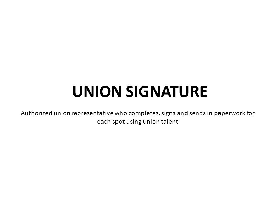 Authorized union representative who completes, signs and sends in paperwork for each spot using union talent