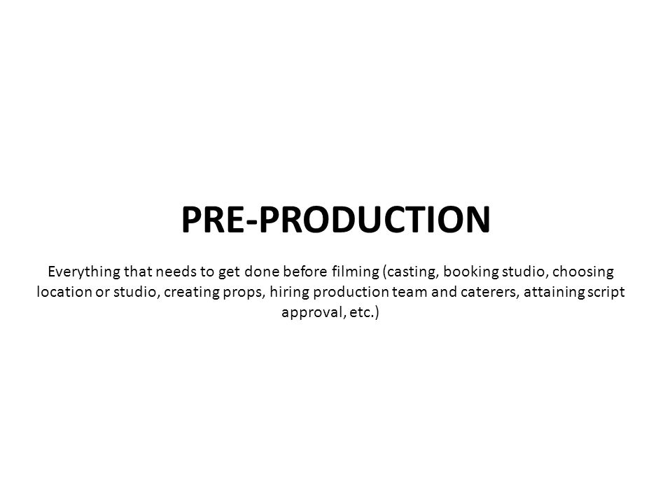 Everything that needs to get done before filming (casting, booking studio, choosing location or studio, creating props, hiring production team and caterers, attaining script approval, etc.)
