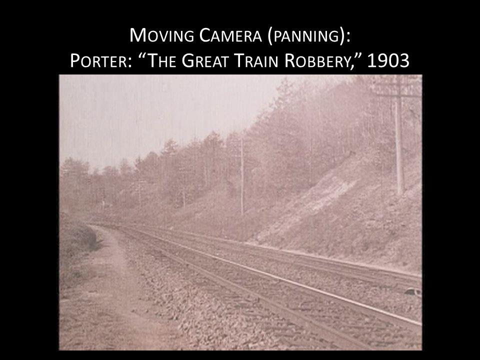 M OVING C AMERA ( PANNING ): P ORTER : T HE G REAT T RAIN R OBBERY, 1903