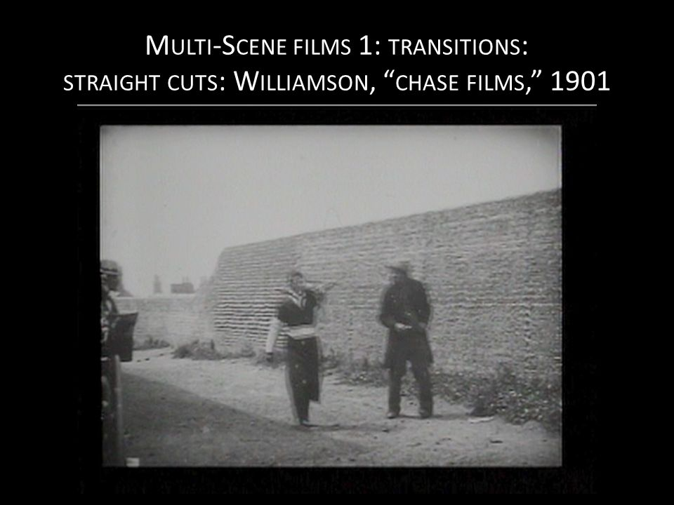 M ULTI -S CENE FILMS 1: TRANSITIONS : STRAIGHT CUTS : W ILLIAMSON, CHASE FILMS, 1901