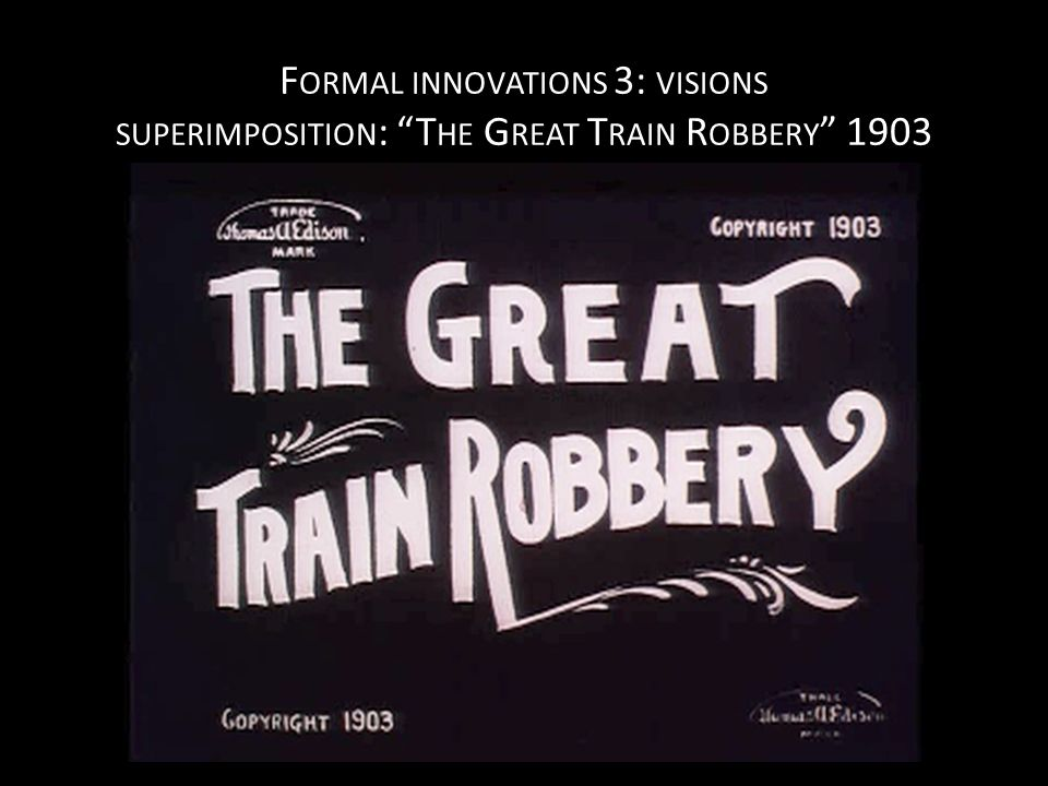 F ORMAL INNOVATIONS 3: VISIONS SUPERIMPOSITION : T HE G REAT T RAIN R OBBERY 1903