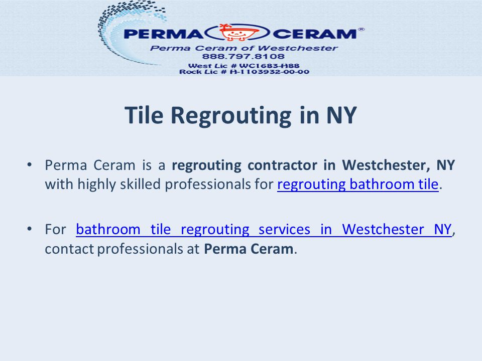 Tile Regrouting in NY Perma Ceram is a regrouting contractor in Westchester, NY with highly skilled professionals for regrouting bathroom tile.regrouting bathroom tile For bathroom tile regrouting services in Westchester NY, contact professionals at Perma Ceram.bathroom tile regrouting services in Westchester NY