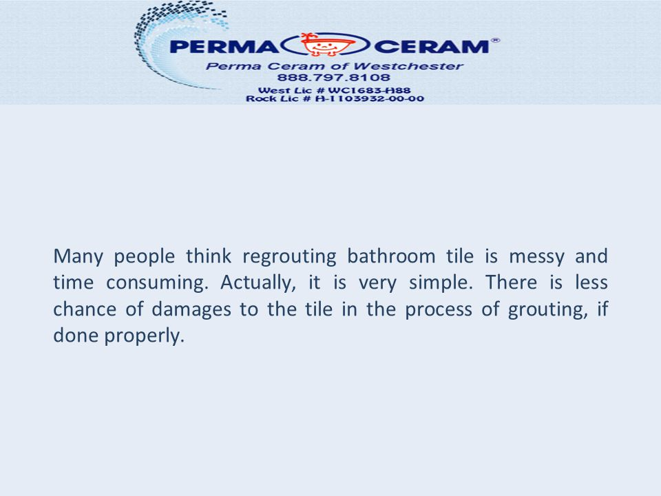 Many people think regrouting bathroom tile is messy and time consuming.