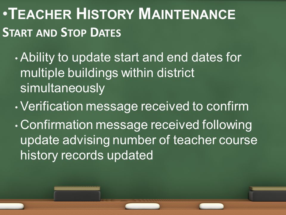 Ability to update start and end dates for multiple buildings within district simultaneously Verification message received to confirm Confirmation message received following update advising number of teacher course history records updated