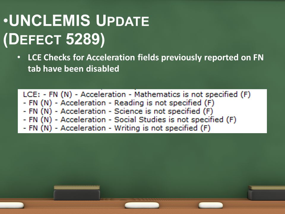 UNCLEMIS U PDATE (D EFECT 5289) LCE Checks for Acceleration fields previously reported on FN tab have been disabled