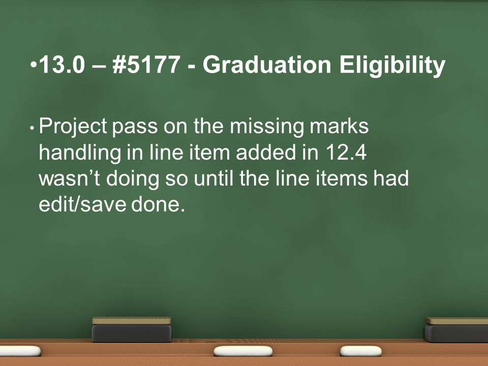 13.0 – #5177 - Graduation Eligibility Project pass on the missing marks handling in line item added in 12.4 wasn't doing so until the line items had edit/save done.