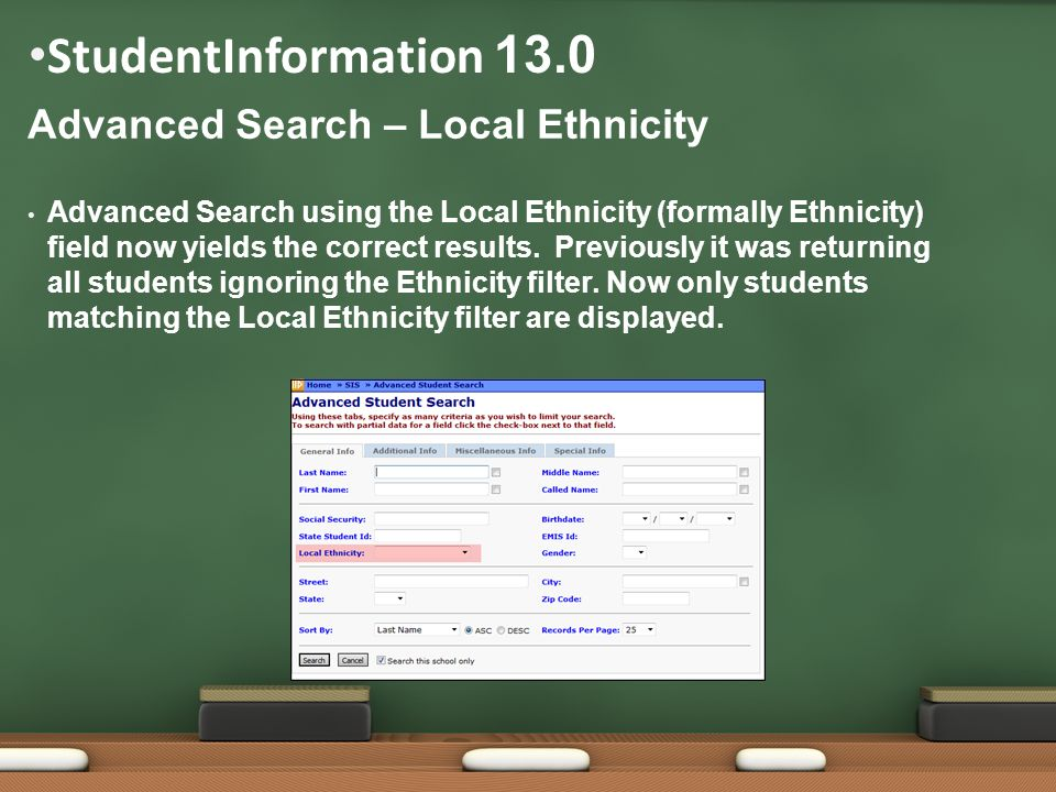 StudentInformation 13.0 Advanced Search – Local Ethnicity Advanced Search using the Local Ethnicity (formally Ethnicity) field now yields the correct results.