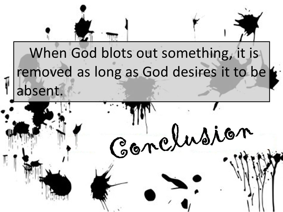 Conclusion When God blots out something, it is removed as long as God desires it to be absent.