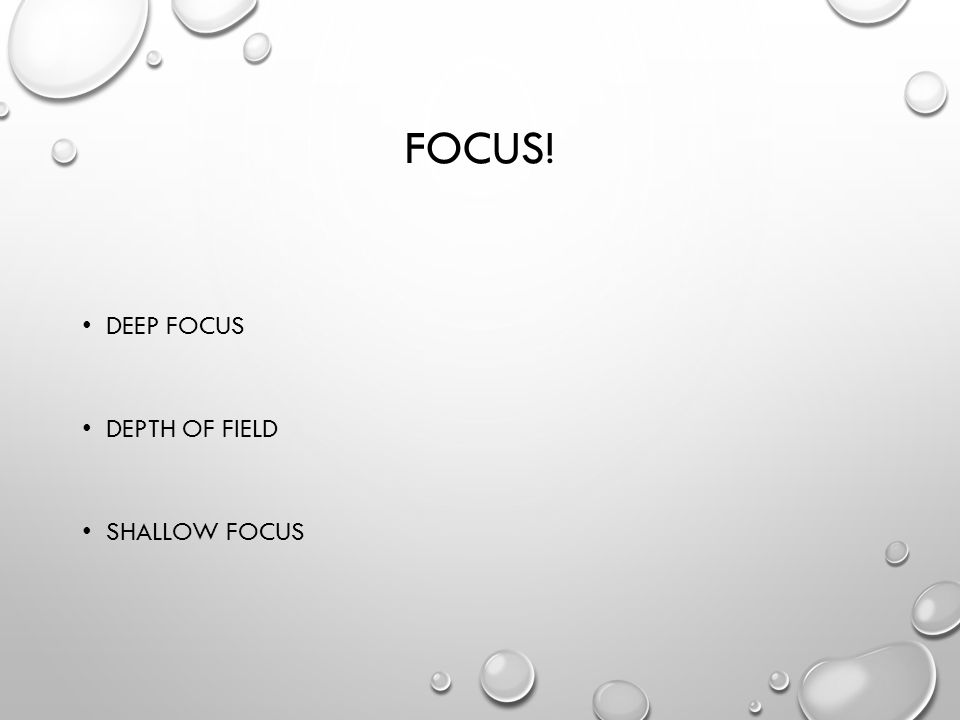 FOCUS! DEEP FOCUS DEPTH OF FIELD SHALLOW FOCUS