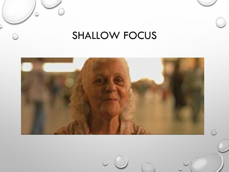 SHALLOW FOCUS