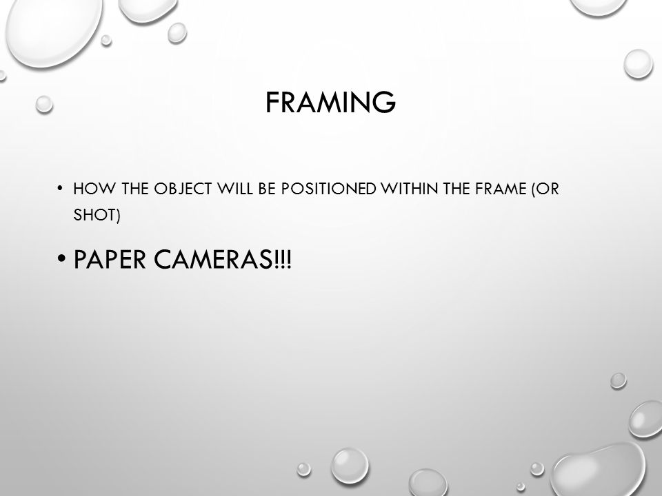 FRAMING HOW THE OBJECT WILL BE POSITIONED WITHIN THE FRAME (OR SHOT) PAPER CAMERAS!!!