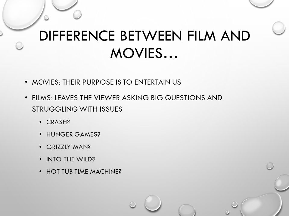 DIFFERENCE BETWEEN FILM AND MOVIES… MOVIES: THEIR PURPOSE IS TO ENTERTAIN US FILMS: LEAVES THE VIEWER ASKING BIG QUESTIONS AND STRUGGLING WITH ISSUES CRASH.