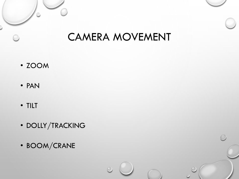 CAMERA MOVEMENT ZOOM PAN TILT DOLLY/TRACKING BOOM/CRANE