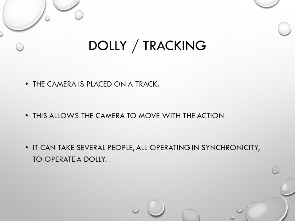 DOLLY / TRACKING THE CAMERA IS PLACED ON A TRACK.