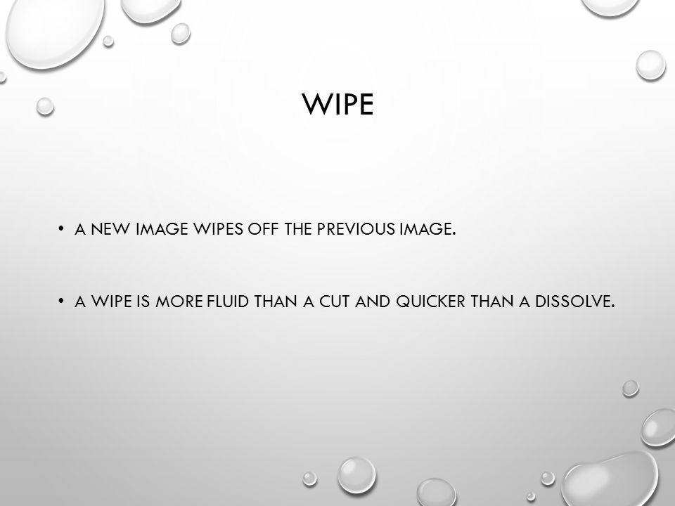 WIPE A NEW IMAGE WIPES OFF THE PREVIOUS IMAGE.