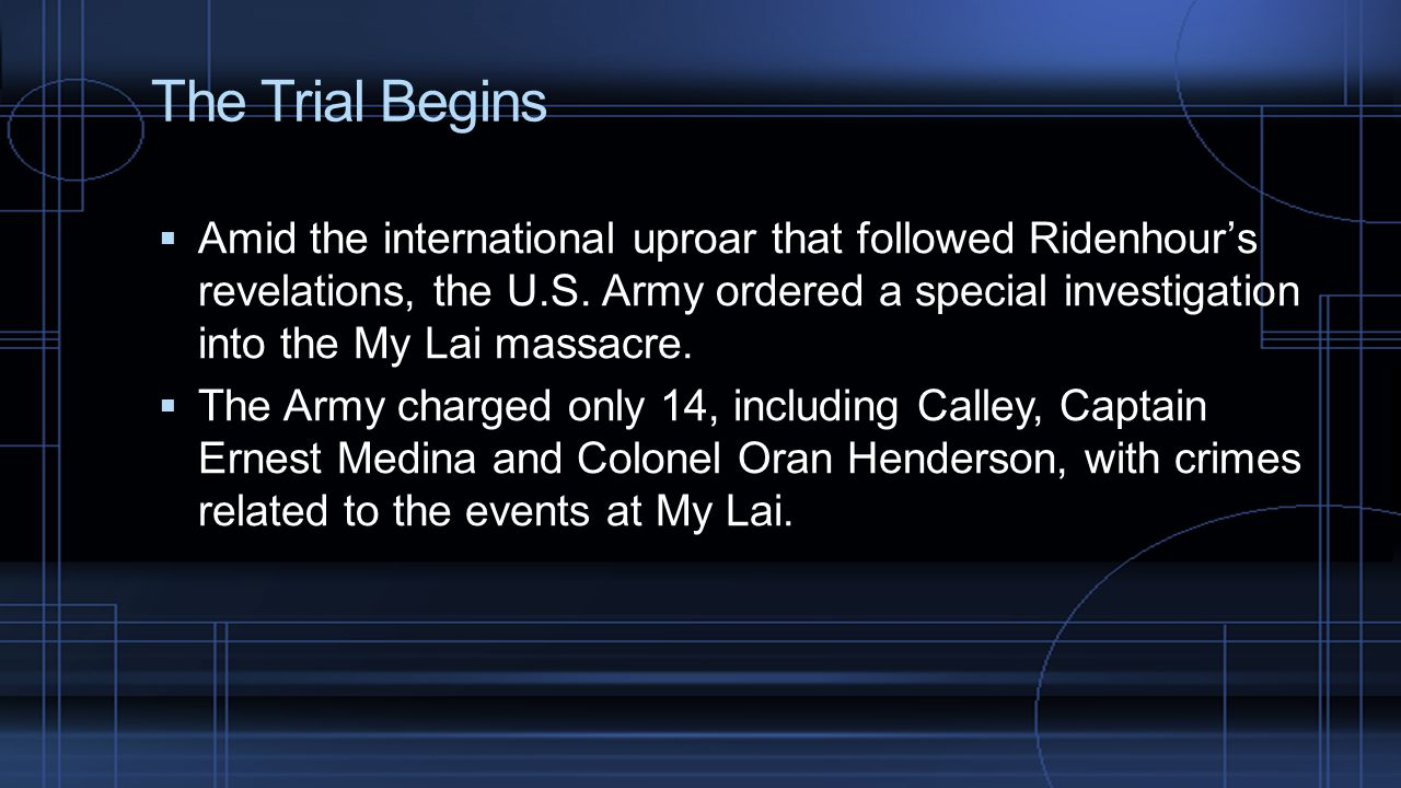 The Trial Begins  Amid the international uproar that followed Ridenhour's revelations, the U.S.