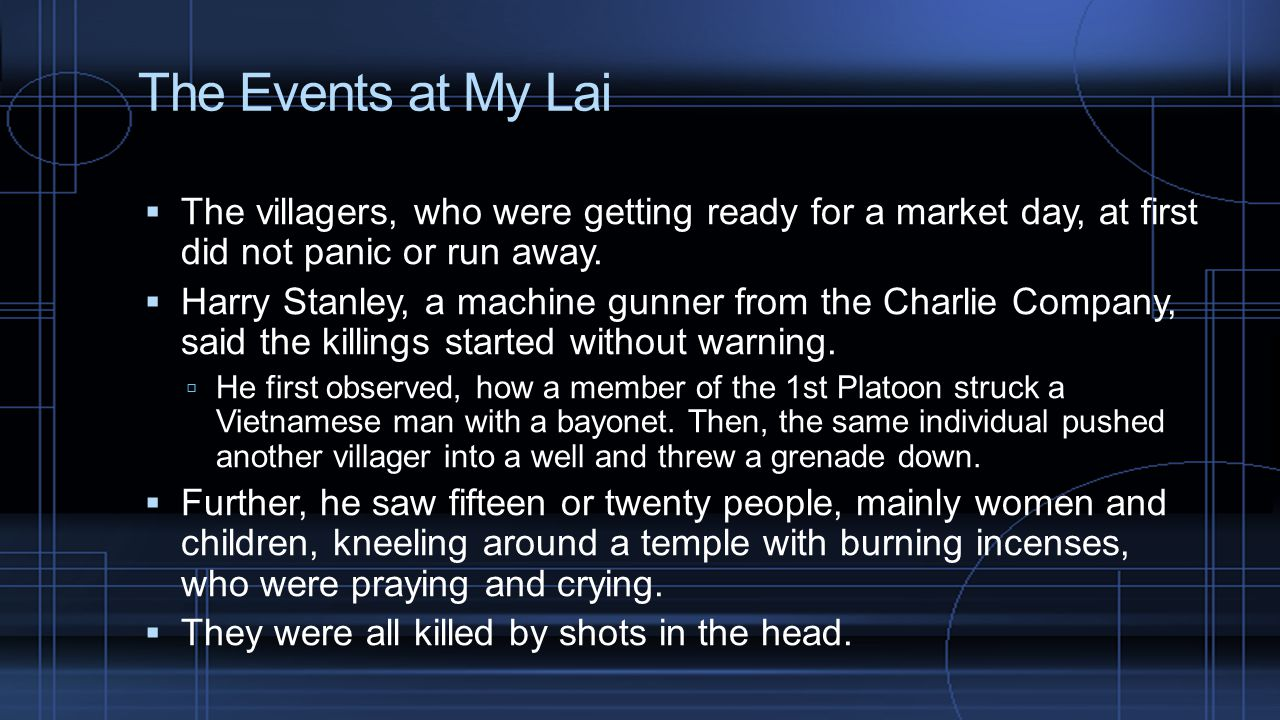 The Events at My Lai  The villagers, who were getting ready for a market day, at first did not panic or run away.