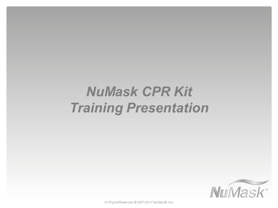 NuMask CPR Kit Training Presentation All Rights Reserved. © 2007-2011 NuMask®, Inc.