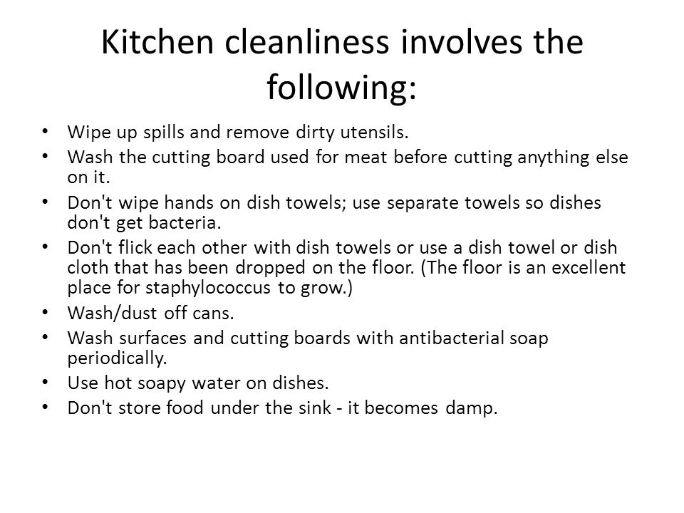 Kitchen cleanliness involves the following: Wipe up spills and remove dirty utensils. Wash the cutting board used for meat before cutting anything els