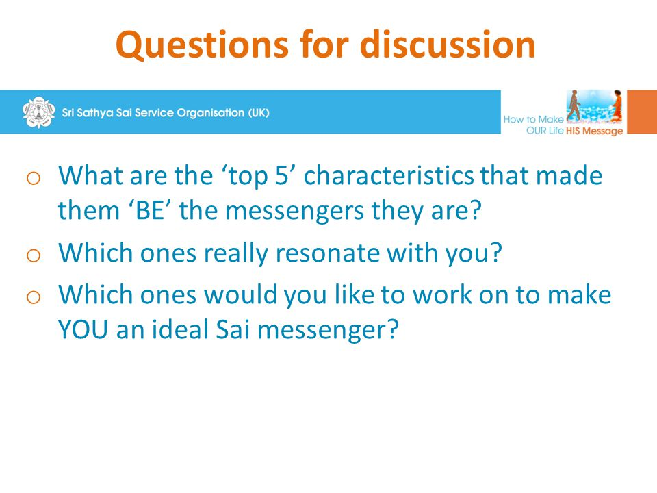 Questions for discussion o What are the 'top 5' characteristics that made them 'BE' the messengers they are? o Which ones really resonate with you? o