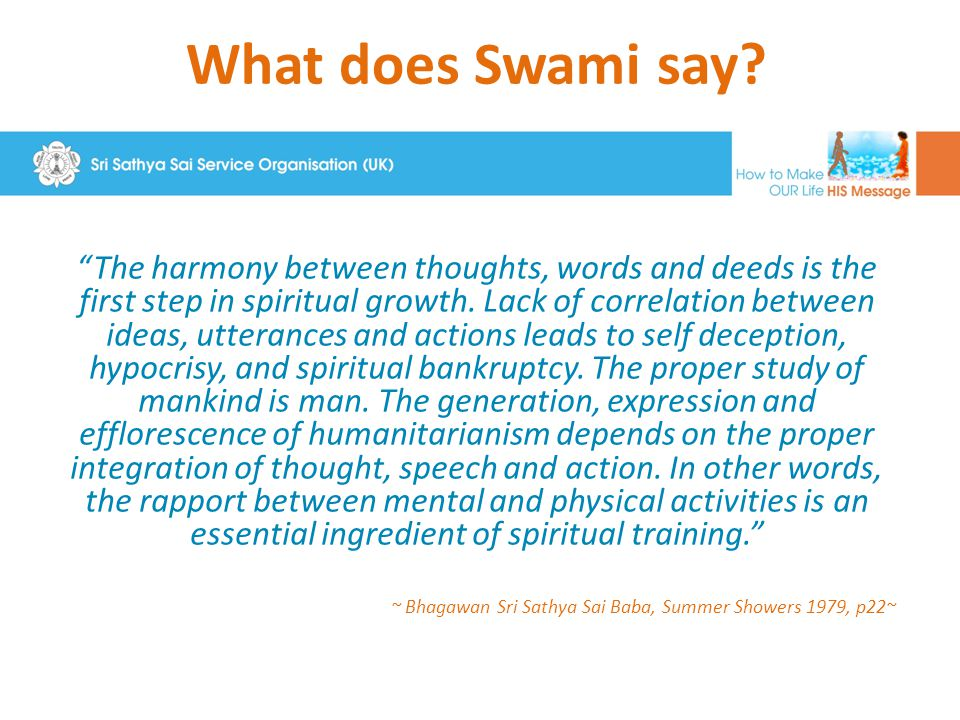 "What does Swami say? ""The harmony between thoughts, words and deeds is the first step in spiritual growth. Lack of correlation between ideas, utteranc"