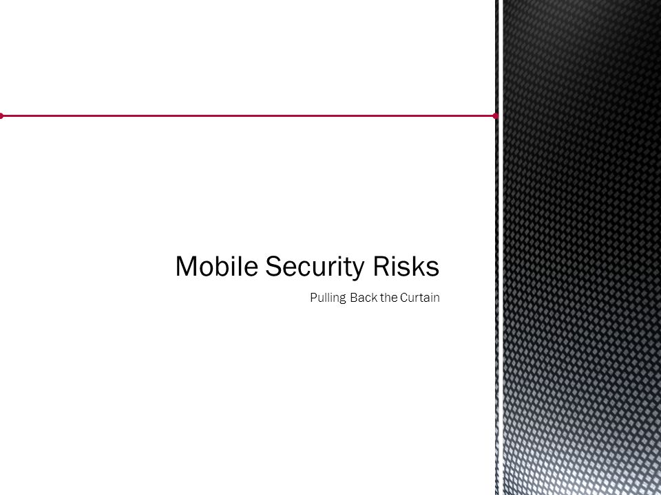 Mobile Security Risks Pulling Back the Curtain