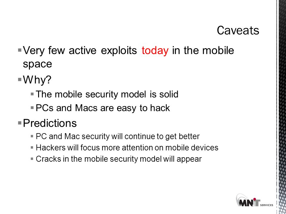 Caveats  Very few active exploits today in the mobile space  Why.