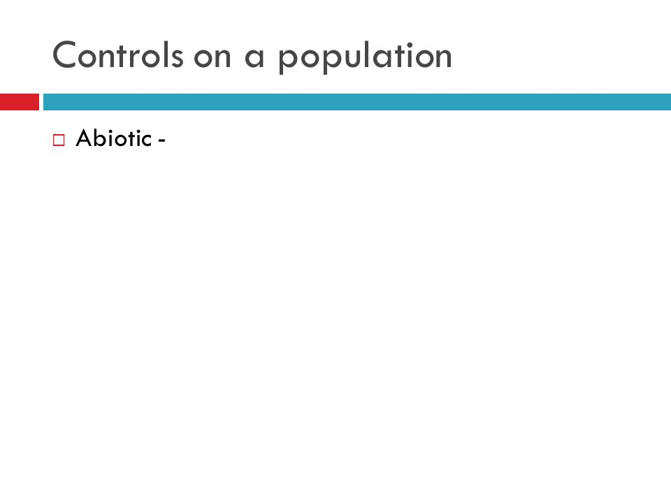 Controls on a population  Abiotic -