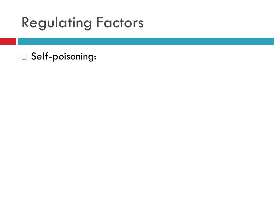 Regulating Factors  Self-poisoning: