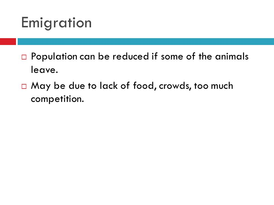 Emigration  Population can be reduced if some of the animals leave.