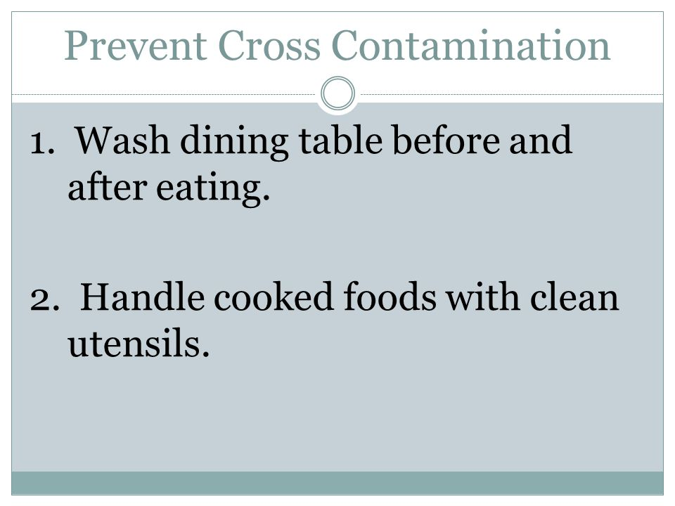 Prevent Cross Contamination 1. Wash dining table before and after eating.
