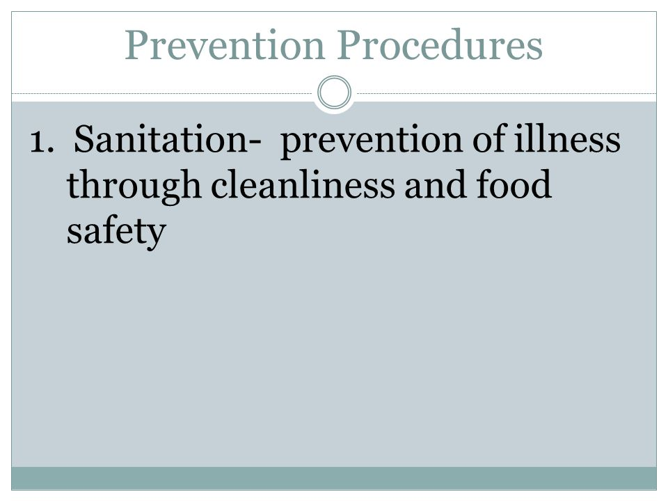 Prevention Procedures 1. Sanitation- prevention of illness through cleanliness and food safety