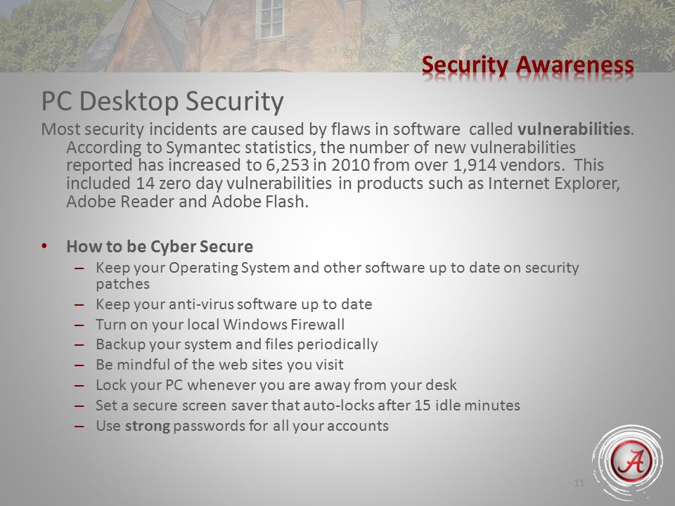 11 PC Desktop Security Most security incidents are caused by flaws in software called vulnerabilities.
