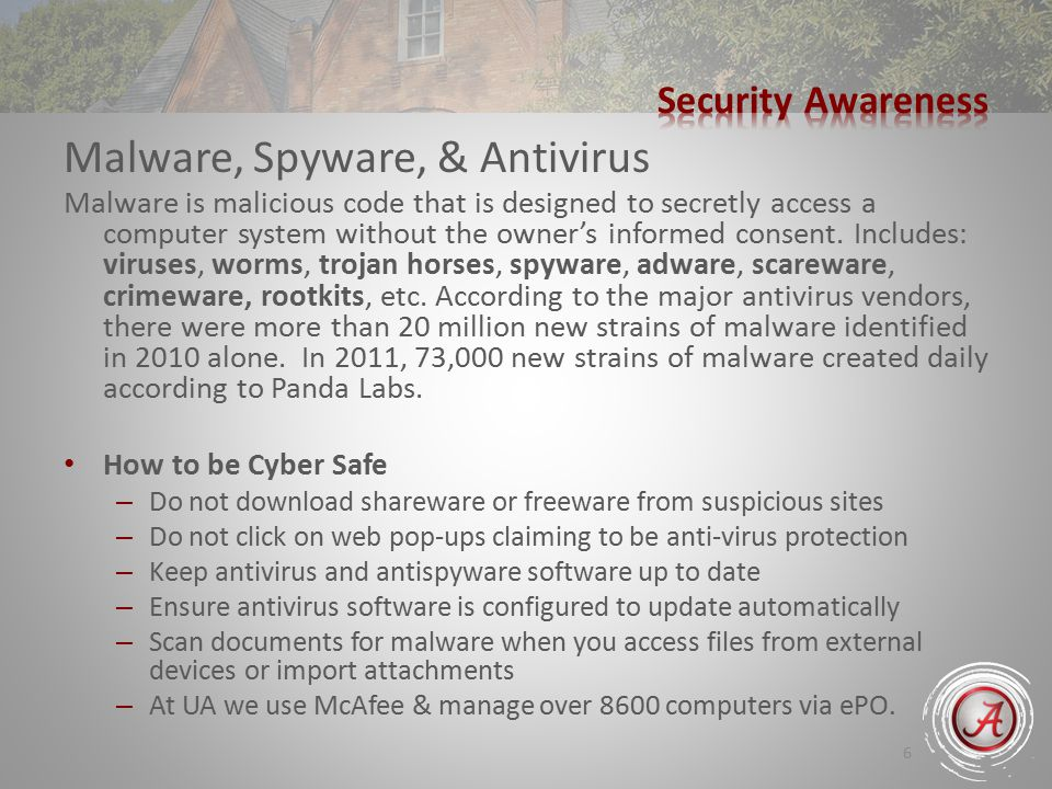 6 Malware, Spyware, & Antivirus Malware is malicious code that is designed to secretly access a computer system without the owner's informed consent.