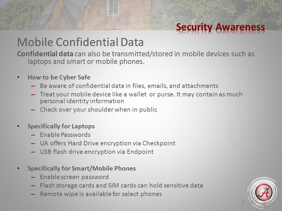 8 Mobile Confidential Data Confidential data can also be transmitted/stored in mobile devices such as laptops and smart or mobile phones.