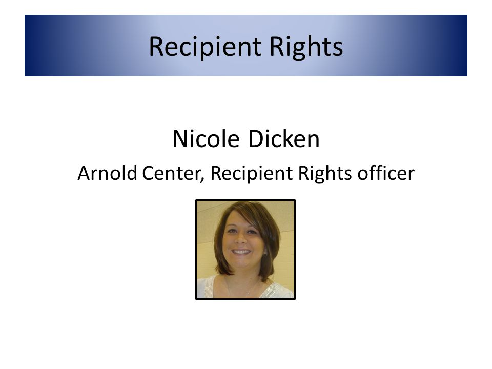 Recipient Rights Nicole Dicken Arnold Center, Recipient Rights officer
