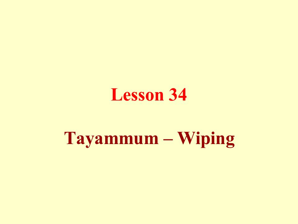Lesson 34 Tayammum – Wiping
