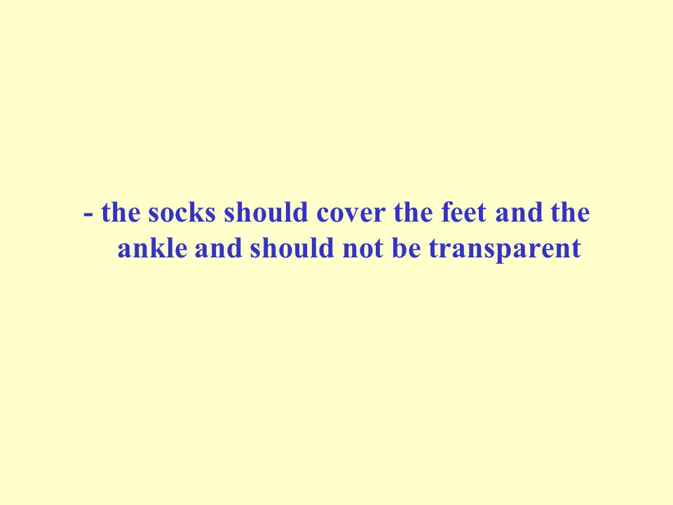 - the socks should cover the feet and the ankle and should not be transparent