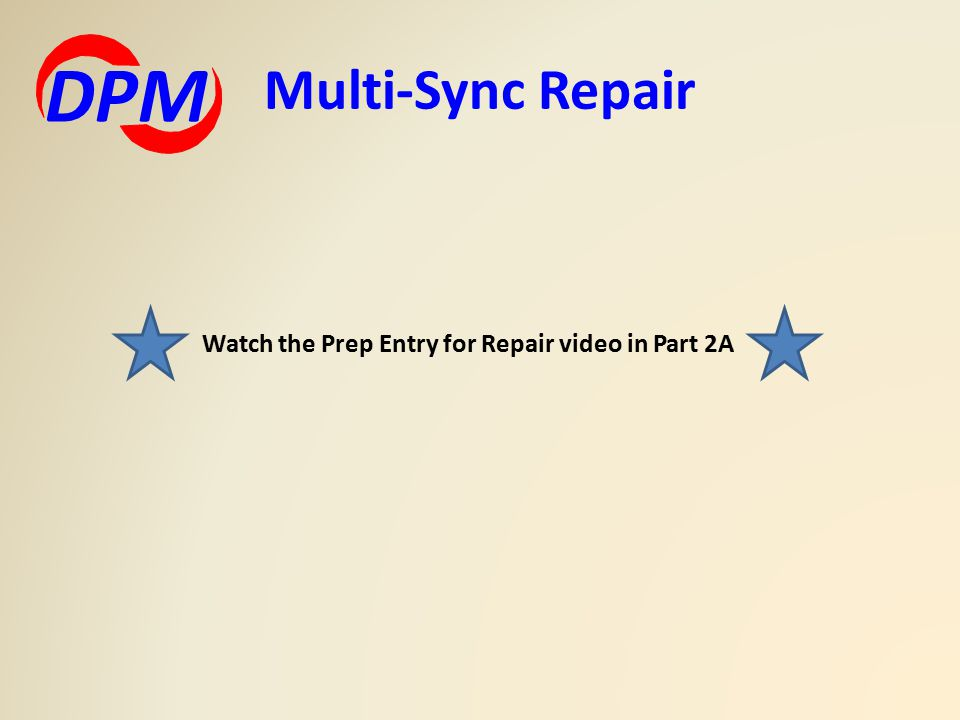 Multi-Sync Repair DPM Watch the Prep Entry for Repair video in Part 2A