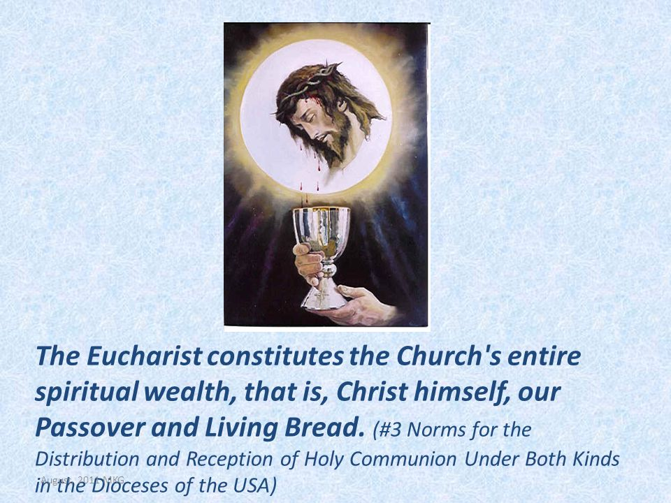 The Eucharist constitutes the Church s entire spiritual wealth, that is, Christ himself, our Passover and Living Bread.