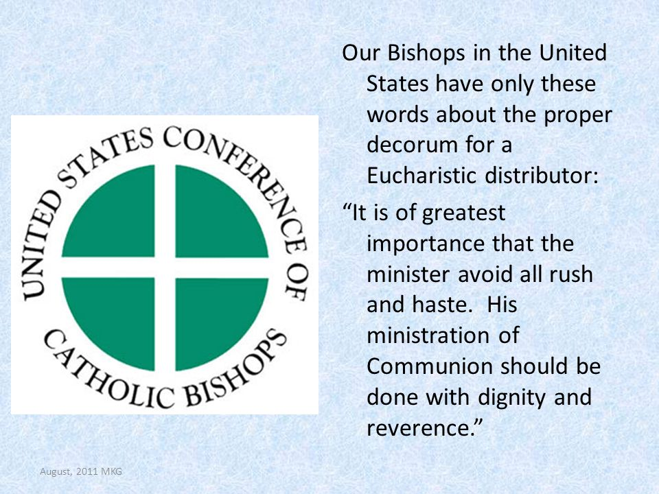 "Our Bishops in the United States have only these words about the proper decorum for a Eucharistic distributor: ""It is of greatest importance that the"